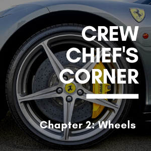 The Crew Chief's Corner - Chapter 2: Wheels